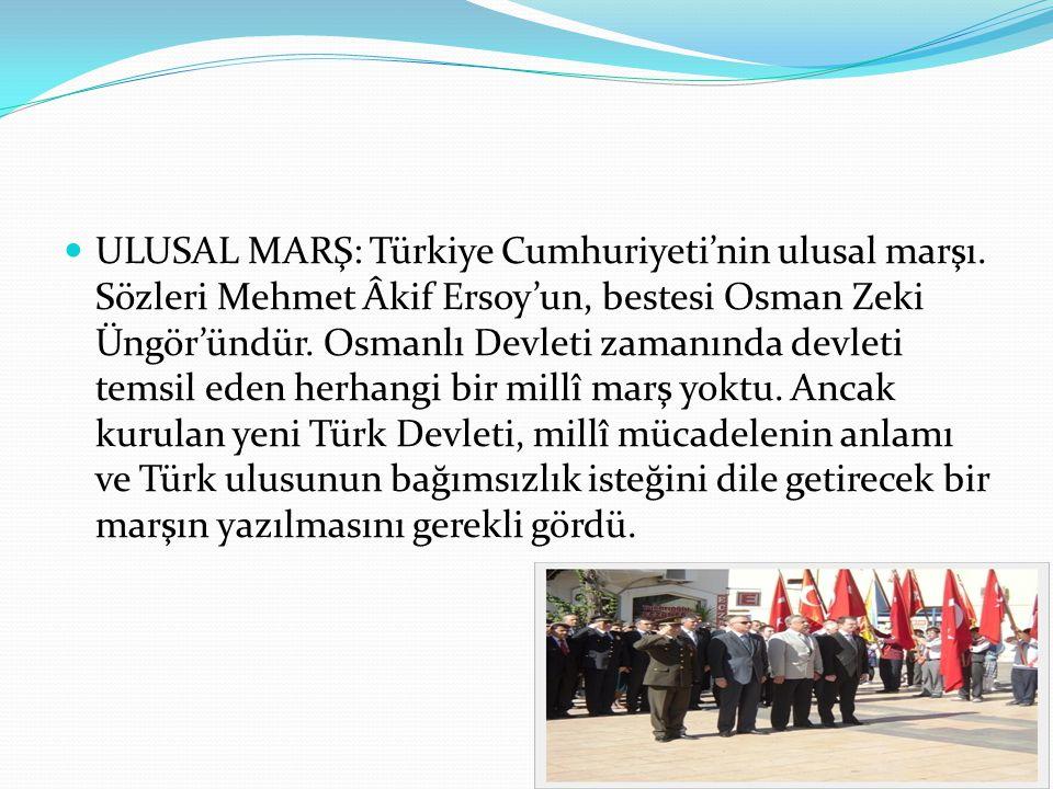 ULUSAL MARŞ: Türkiye Cumhuriyeti'nin ulusal marşı