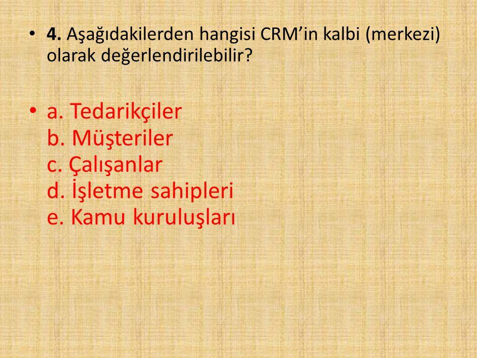4. Aşağıdakilerden hangisi CRM'in kalbi (merkezi) olarak değerlendirilebilir