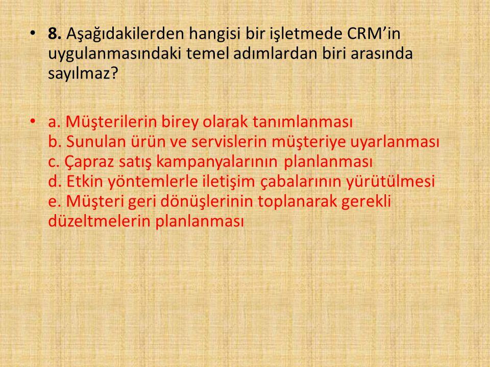8. Aşağıdakilerden hangisi bir işletmede CRM'in uygulanmasındaki temel adımlardan biri arasında sayılmaz