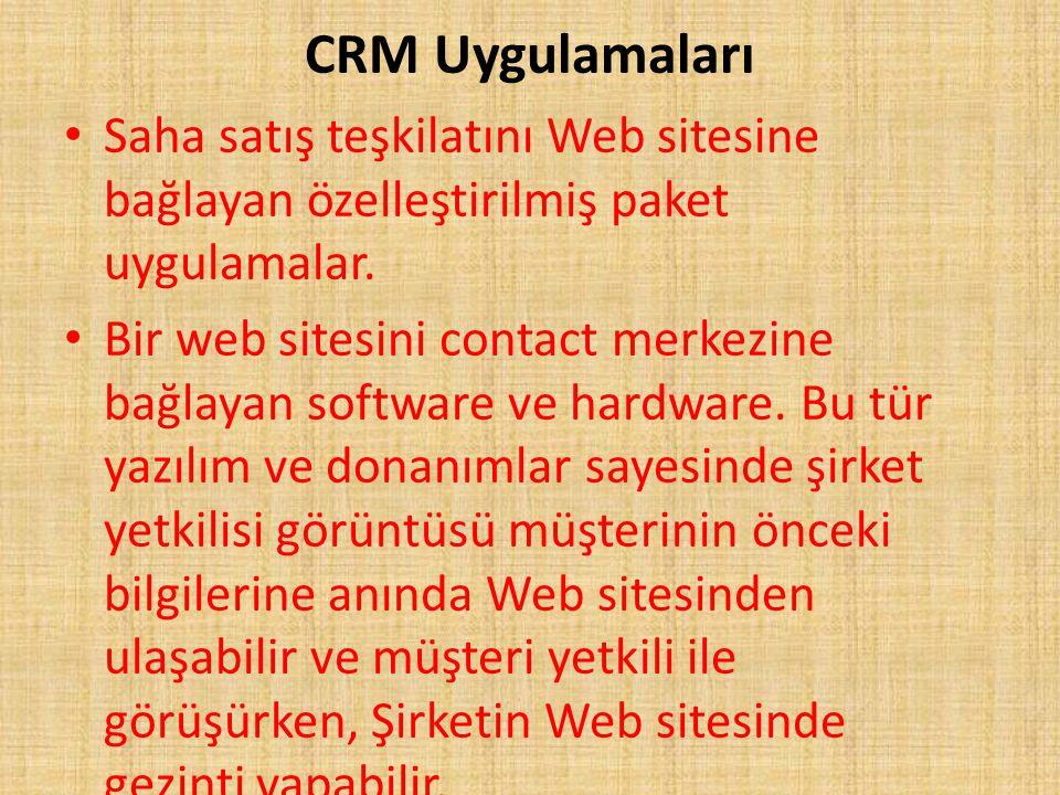 CRM Uygulamaları Saha satış teşkilatını Web sitesine bağlayan özelleştirilmiş paket uygulamalar.