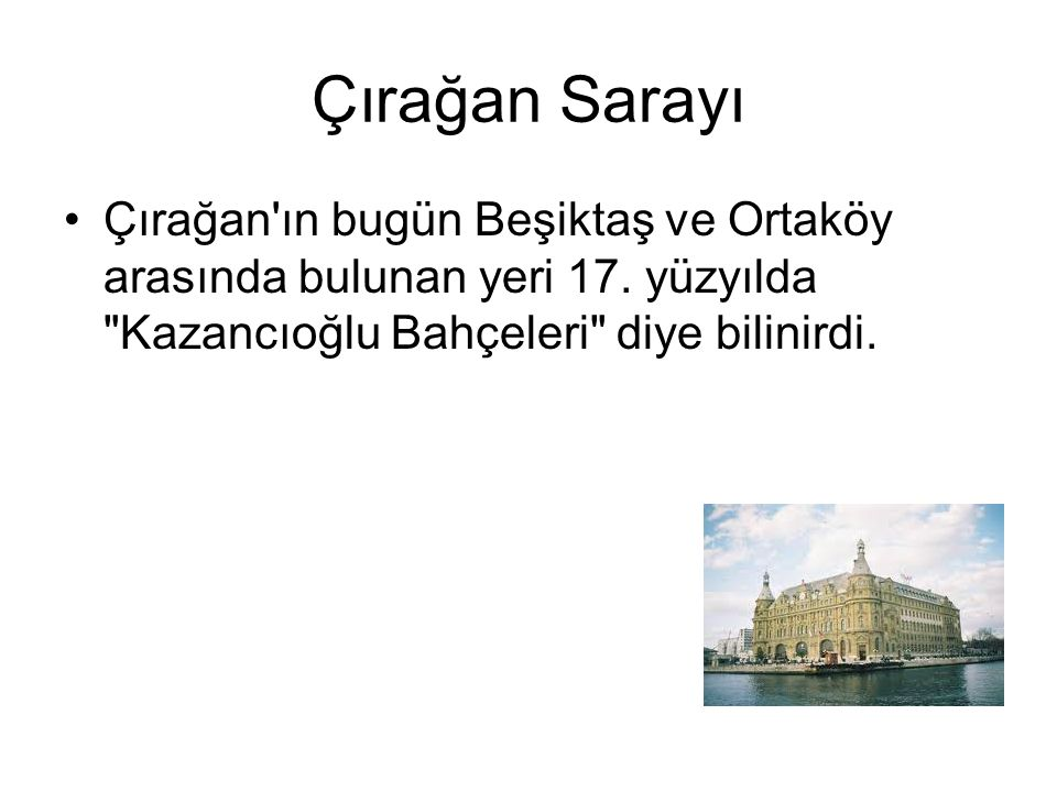 Çırağan Sarayı Çırağan ın bugün Beşiktaş ve Ortaköy arasında bulunan yeri 17.