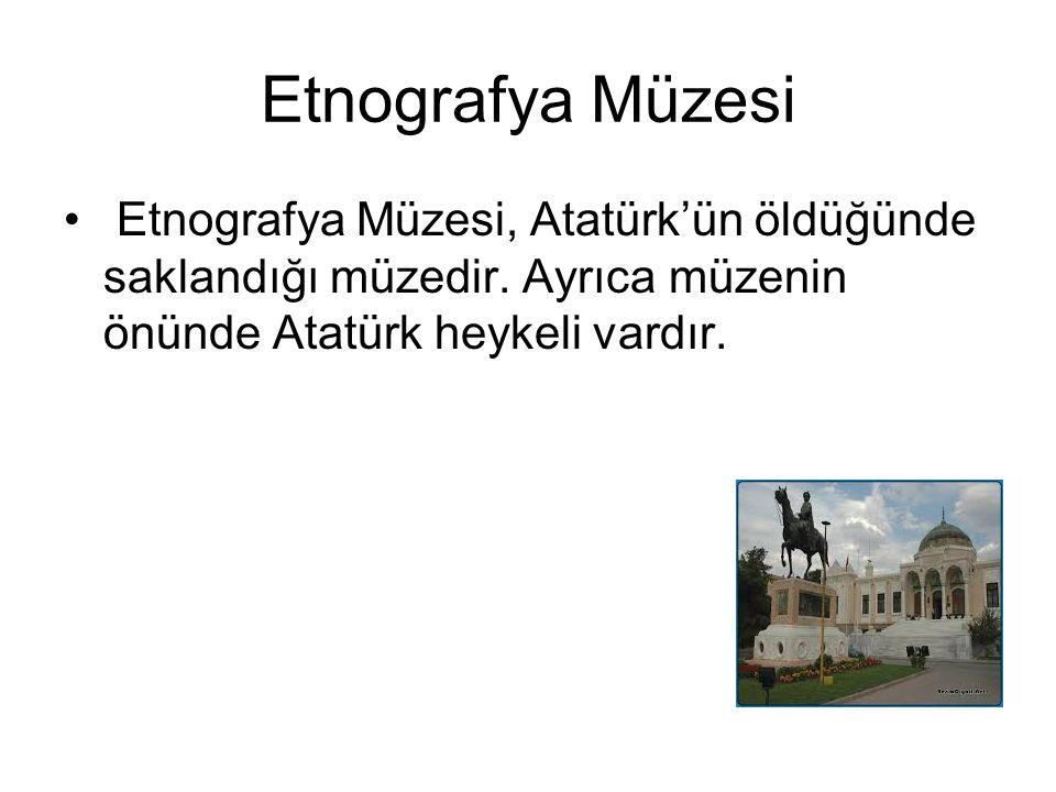 Etnografya Müzesi Etnografya Müzesi, Atatürk'ün öldüğünde saklandığı müzedir.