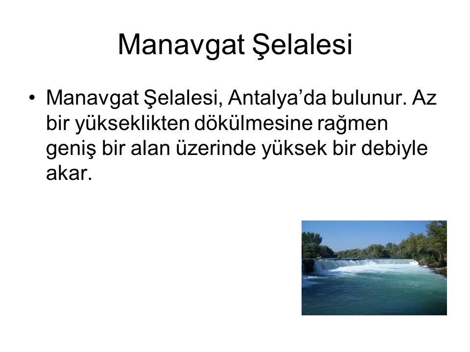 Manavgat Şelalesi Manavgat Şelalesi, Antalya'da bulunur.