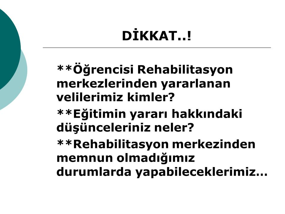 DİKKAT..! **Öğrencisi Rehabilitasyon merkezlerinden yararlanan velilerimiz kimler **Eğitimin yararı hakkındaki düşünceleriniz neler