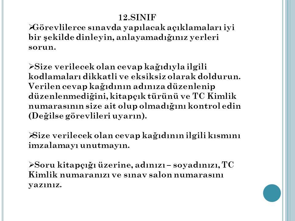12.SINIF Görevlilerce sınavda yapılacak açıklamaları iyi bir şekilde dinleyin, anlayamadığınız yerleri sorun.