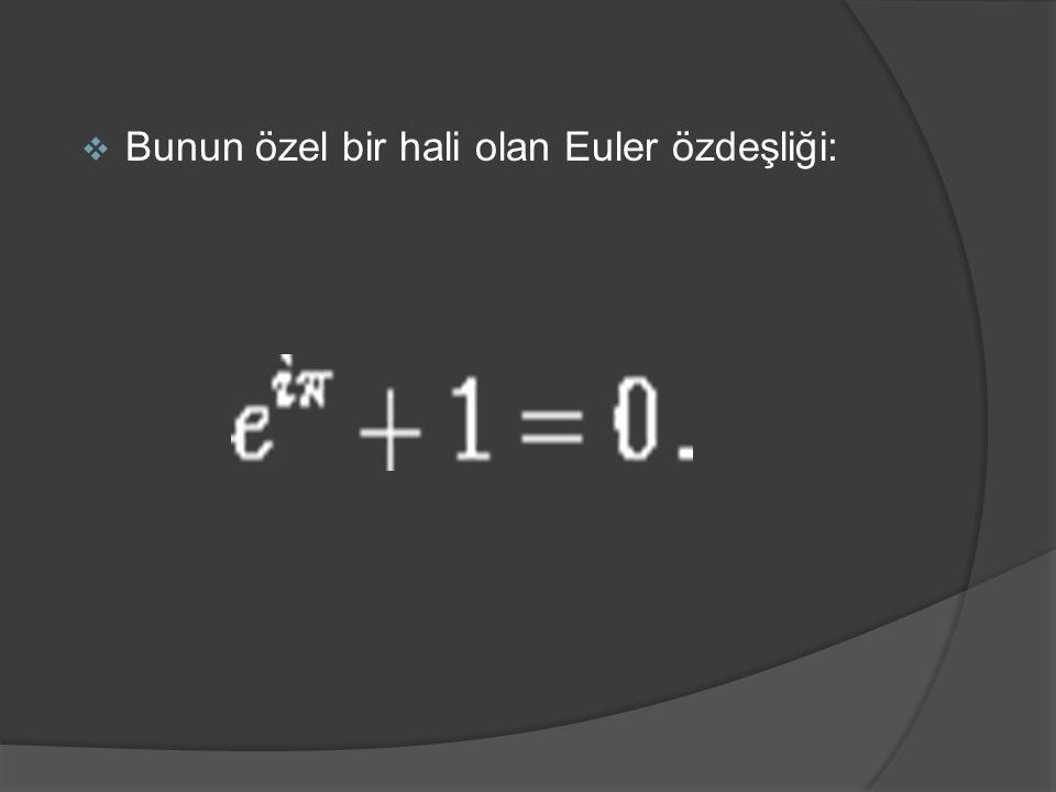 Bunun özel bir hali olan Euler özdeşliği: