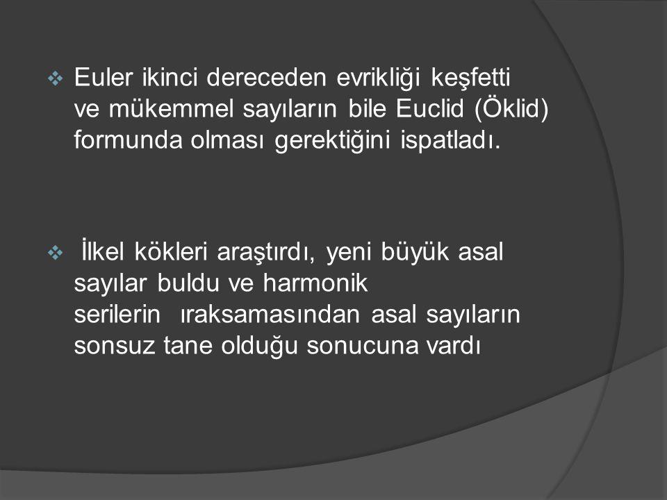Euler ikinci dereceden evrikliği keşfetti ve mükemmel sayıların bile Euclid (Öklid) formunda olması gerektiğini ispatladı.