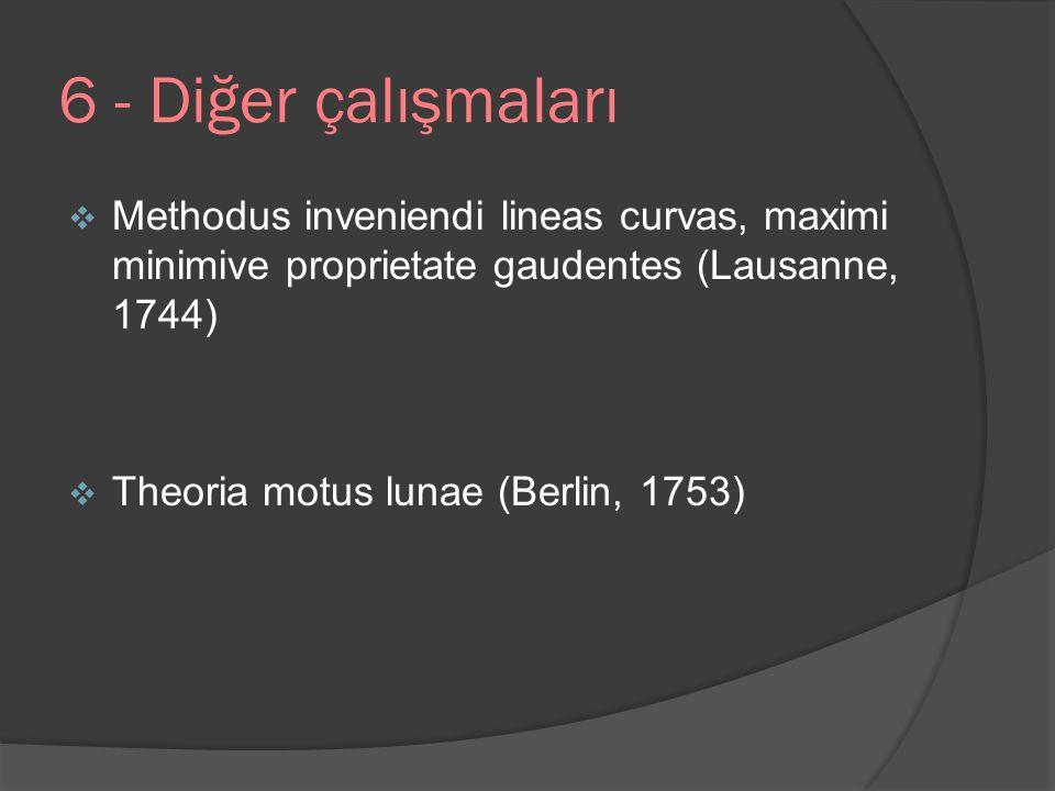 6 - Diğer çalışmaları Methodus inveniendi lineas curvas, maximi minimive proprietate gaudentes (Lausanne, 1744)
