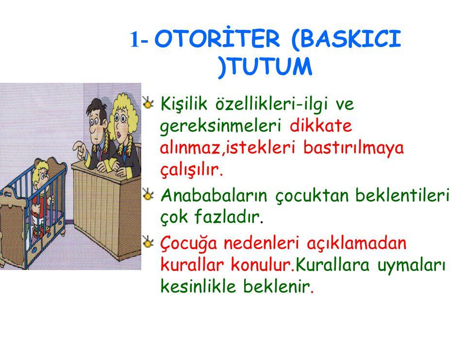 1- OTORİTER (BASKICI )TUTUM