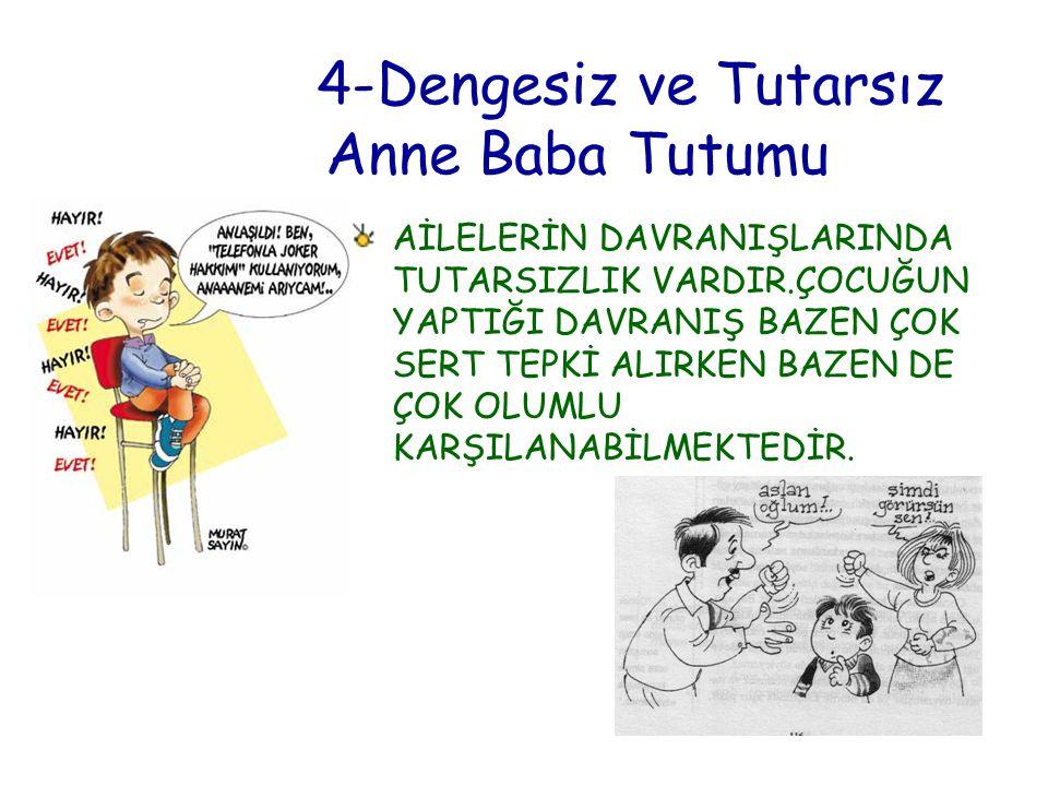 4-Dengesiz ve Tutarsız Anne Baba Tutumu