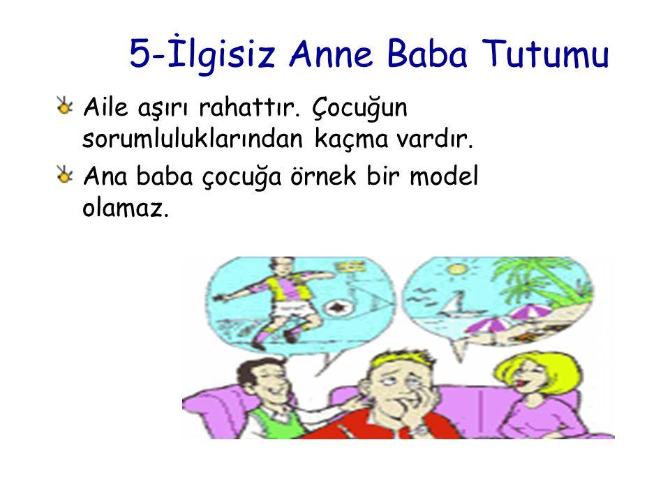 5-İlgisiz Anne Baba Tutumu