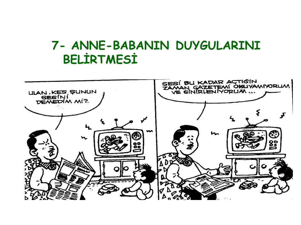 7- ANNE-BABANIN DUYGULARINI BELİRTMESİ