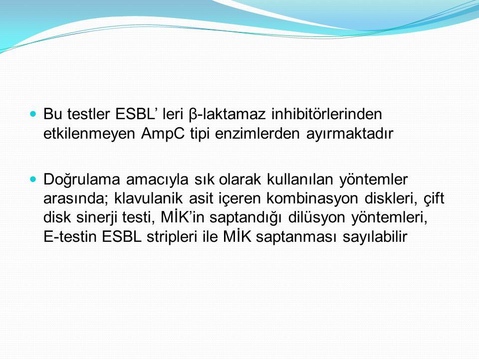 Bu testler ESBL' leri β-laktamaz inhibitörlerinden etkilenmeyen AmpC tipi enzimlerden ayırmaktadır