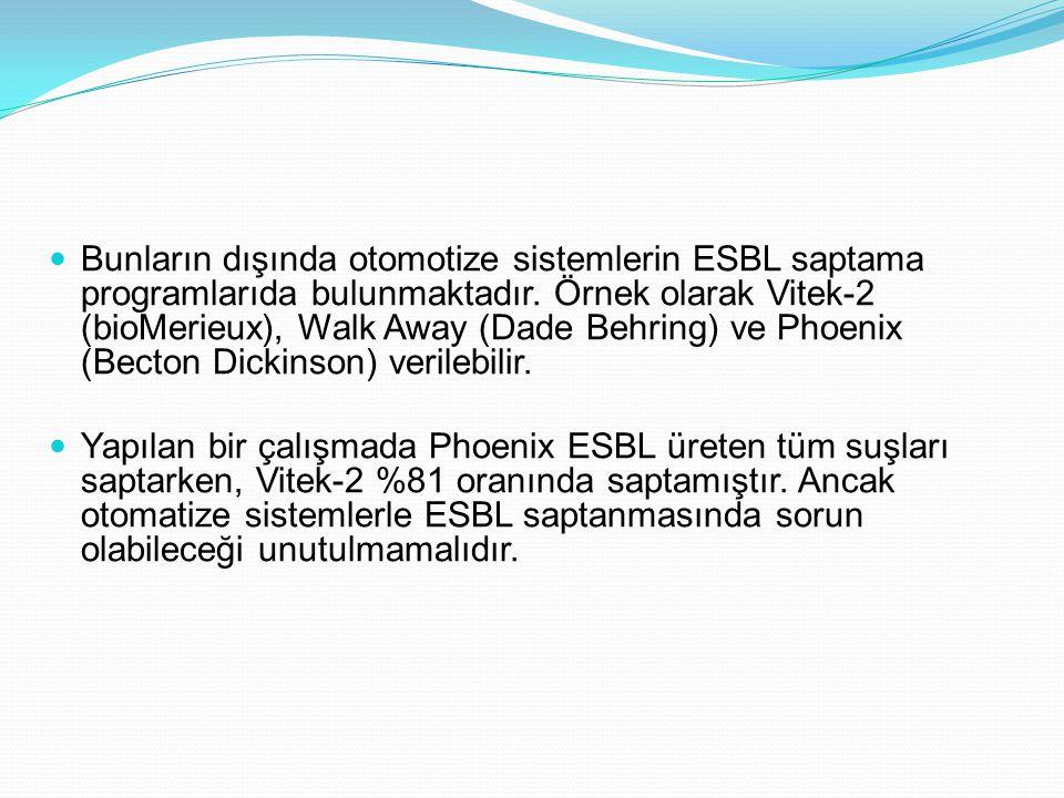 Bunların dışında otomotize sistemlerin ESBL saptama programlarıda bulunmaktadır. Örnek olarak Vitek-2 (bioMerieux), Walk Away (Dade Behring) ve Phoenix (Becton Dickinson) verilebilir.