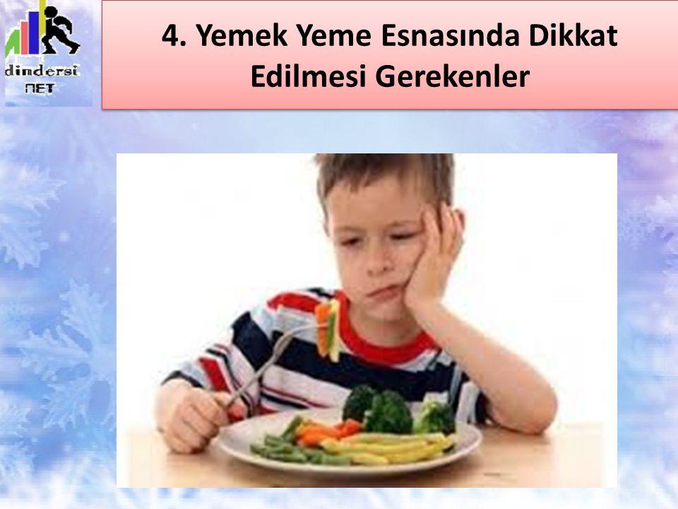 4. Yemek Yeme Esnasında Dikkat Edilmesi Gerekenler