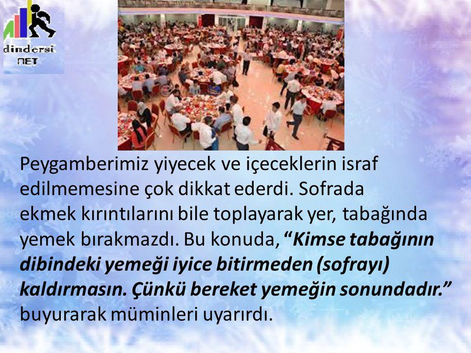 Peygamberimiz yiyecek ve içeceklerin israf edilmemesine çok dikkat ederdi.