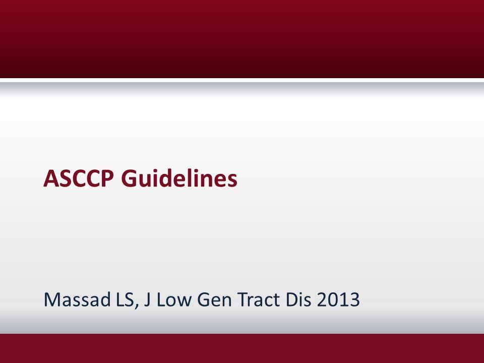 ASCCP Guidelines Massad LS, J Low Gen Tract Dis 2013