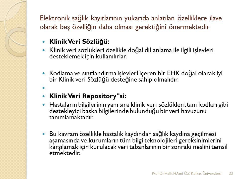 Elektronik sağlık kayıtlarının yukarıda anlatılan özelliklere ilave olarak beş özelliğin daha olması gerektiğini önermektedir