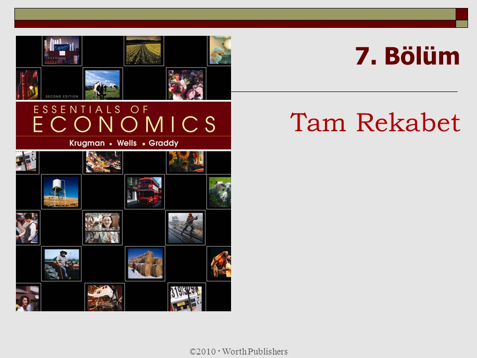 7. Bölüm Tam Rekabet ©2010  Worth Publishers 1