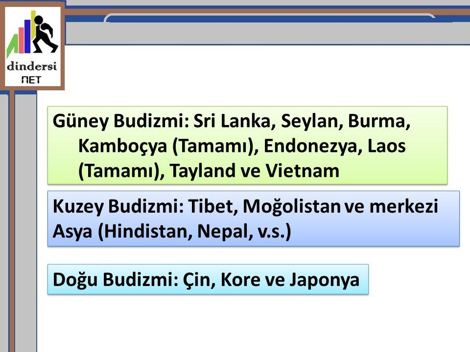 Güney Budizmi: Sri Lanka, Seylan, Burma, Kamboçya (Tamamı), Endonezya, Laos (Tamamı), Tayland ve Vietnam
