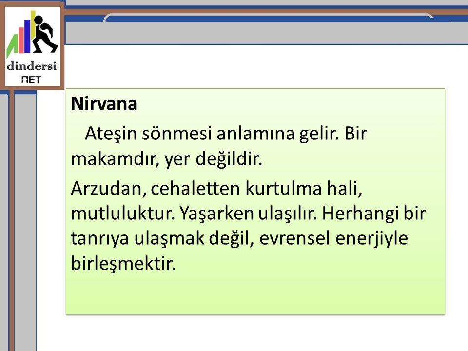 Nirvana Ateşin sönmesi anlamına gelir. Bir makamdır, yer değildir.