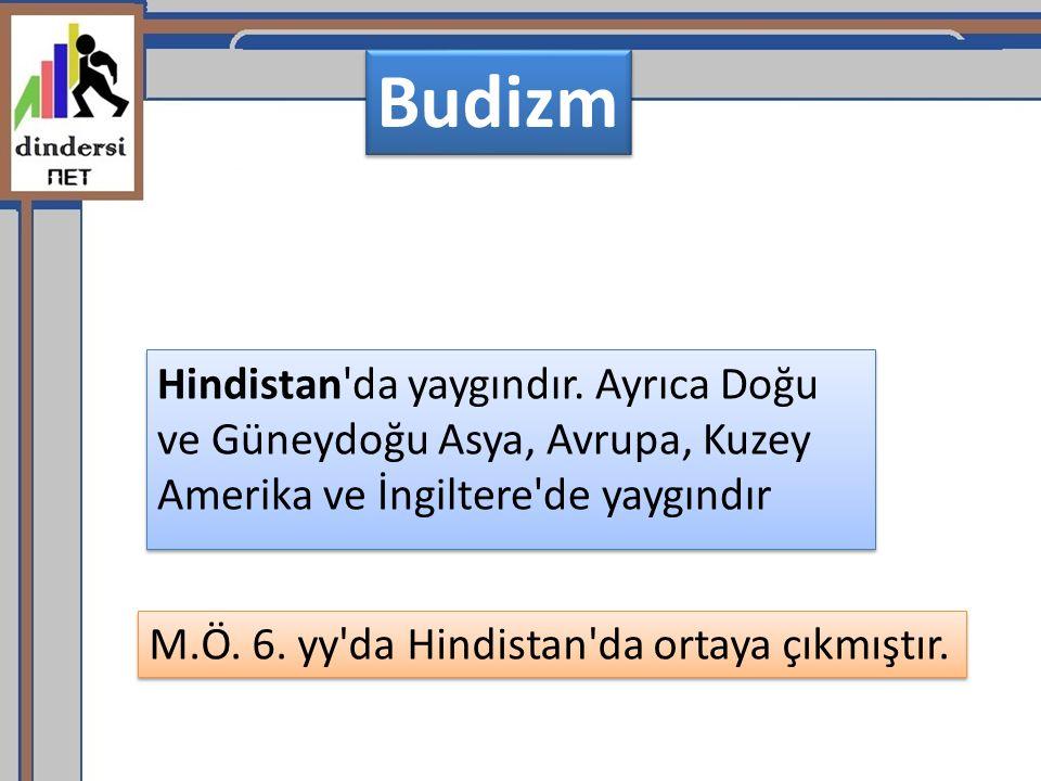 Budizm Hindistan da yaygındır. Ayrıca Doğu ve Güneydoğu Asya, Avrupa, Kuzey Amerika ve İngiltere de yaygındır.