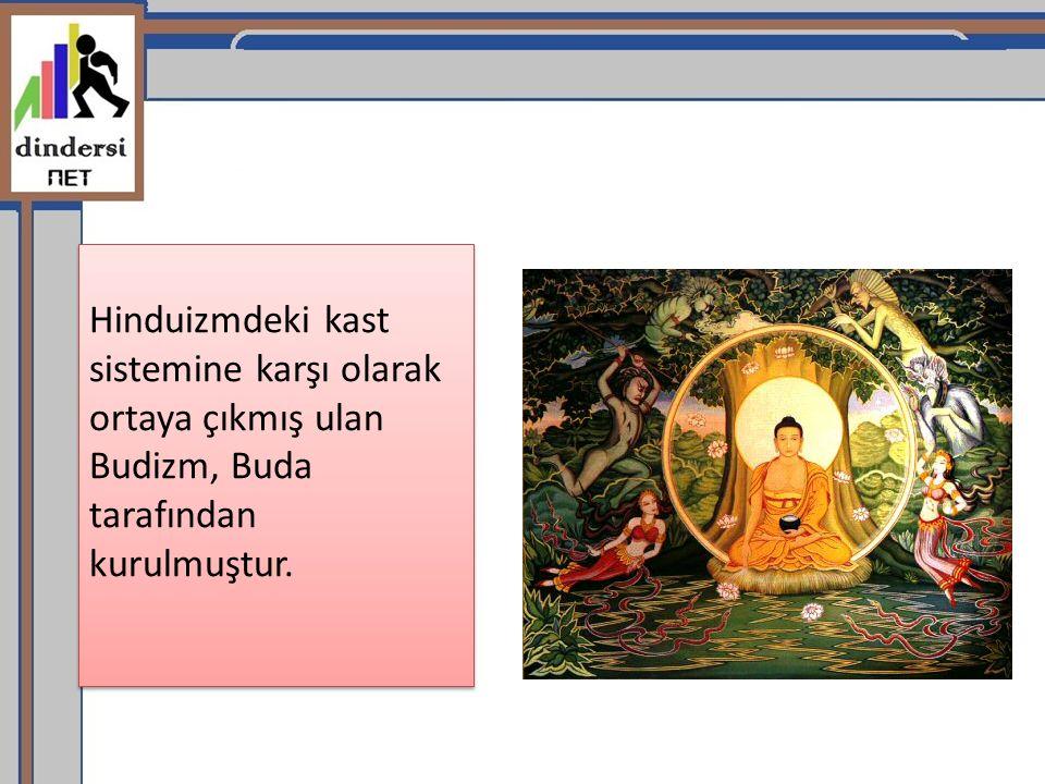 Hinduizmdeki kast sistemine karşı olarak ortaya çıkmış ulan Budizm, Buda tarafından kurulmuştur.