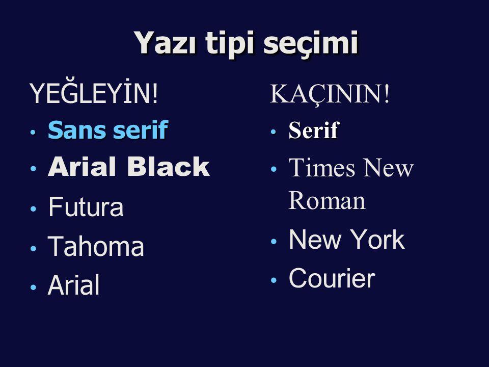 Yazı tipi seçimi YEĞLEYİN! Arial Black Futura Tahoma Arial KAÇININ!