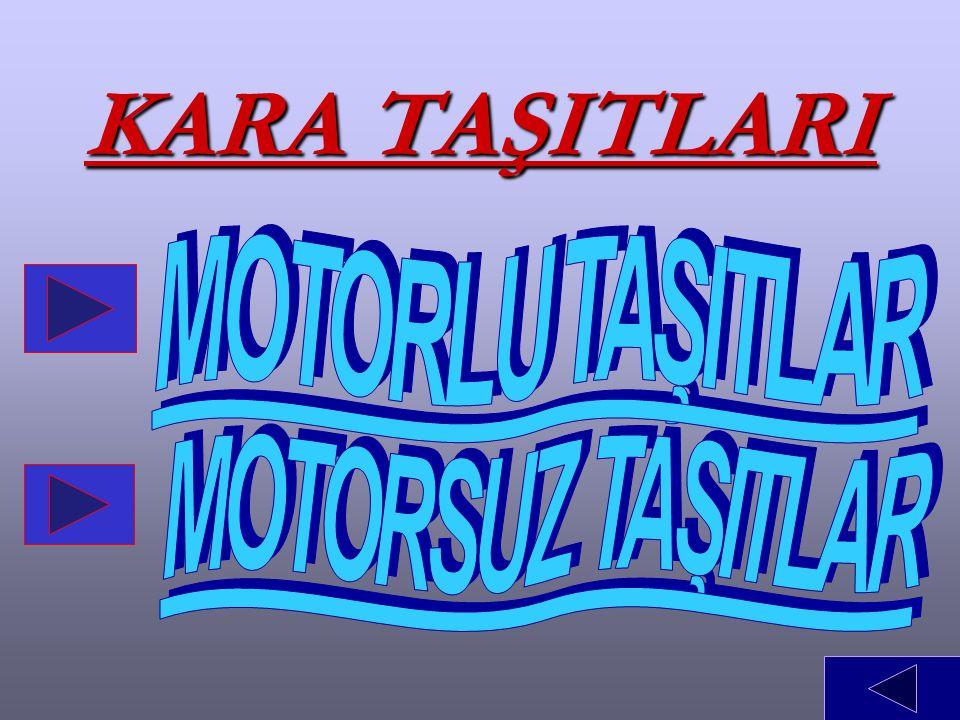 KARA TAŞITLARI MOTORLU TAŞITLAR MOTORSUZ TAŞITLAR