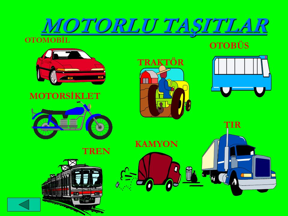 MOTORLU TAŞITLAR OTOMOBİL OTOBÜS TRAKTÖR MOTORSİKLET TIR KAMYON TREN