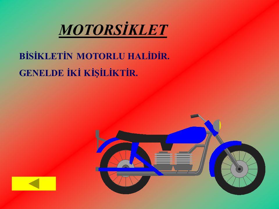 MOTORSİKLET BİSİKLETİN MOTORLU HALİDİR. GENELDE İKİ KİŞİLİKTİR.