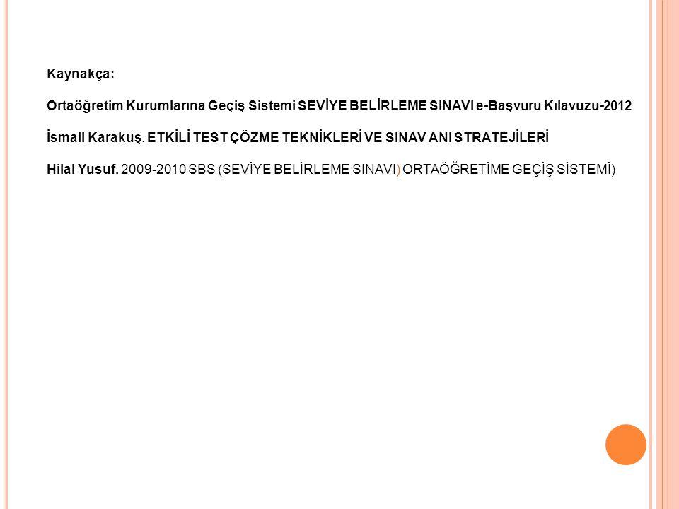 Kaynakça: Ortaöğretim Kurumlarına Geçiş Sistemi SEVİYE BELİRLEME SINAVI e-Başvuru Kılavuzu-2012.