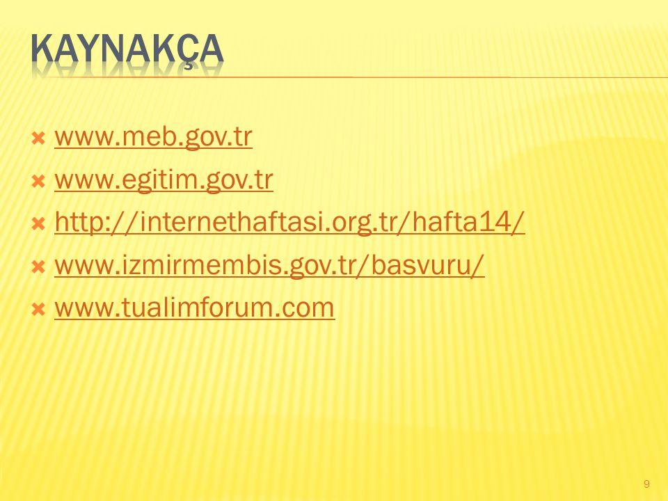 KAYNAKÇA www.meb.gov.tr www.egitim.gov.tr