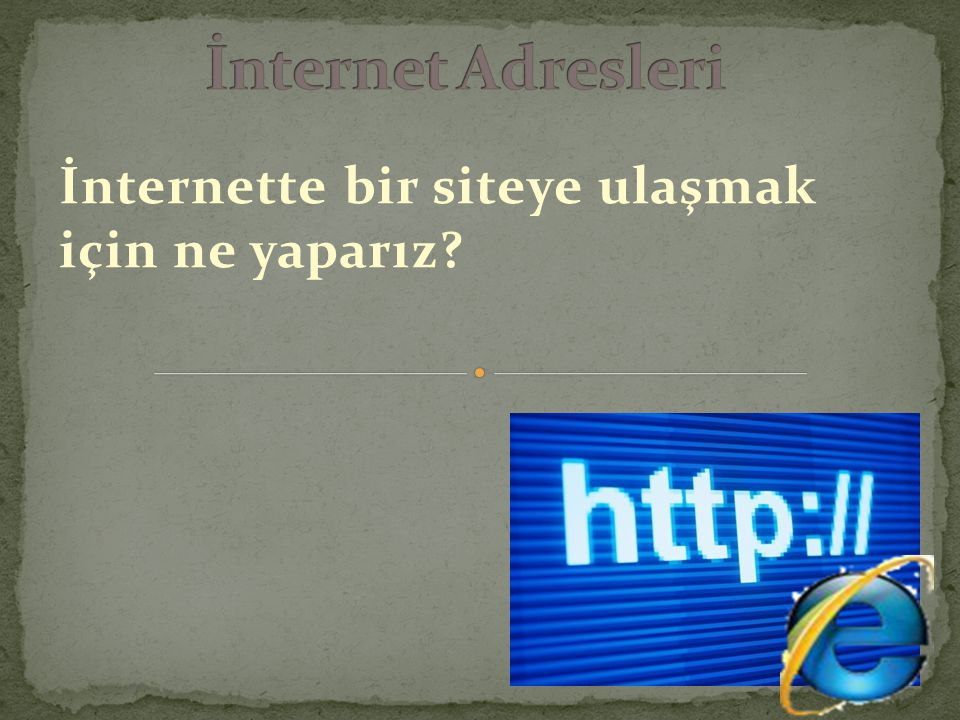 İnternette bir siteye ulaşmak için ne yaparız