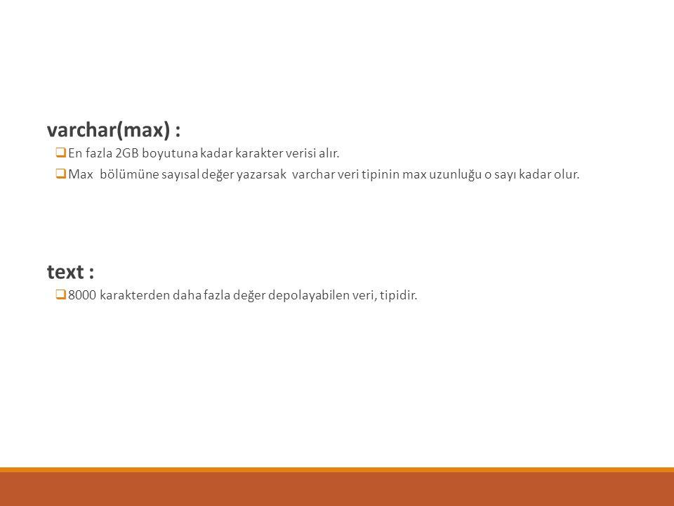 varchar(max) : En fazla 2GB boyutuna kadar karakter verisi alır.