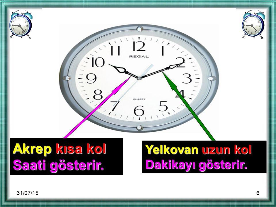 Akrep kısa kol Saati gösterir. Yelkovan uzun kol Dakikayı gösterir.