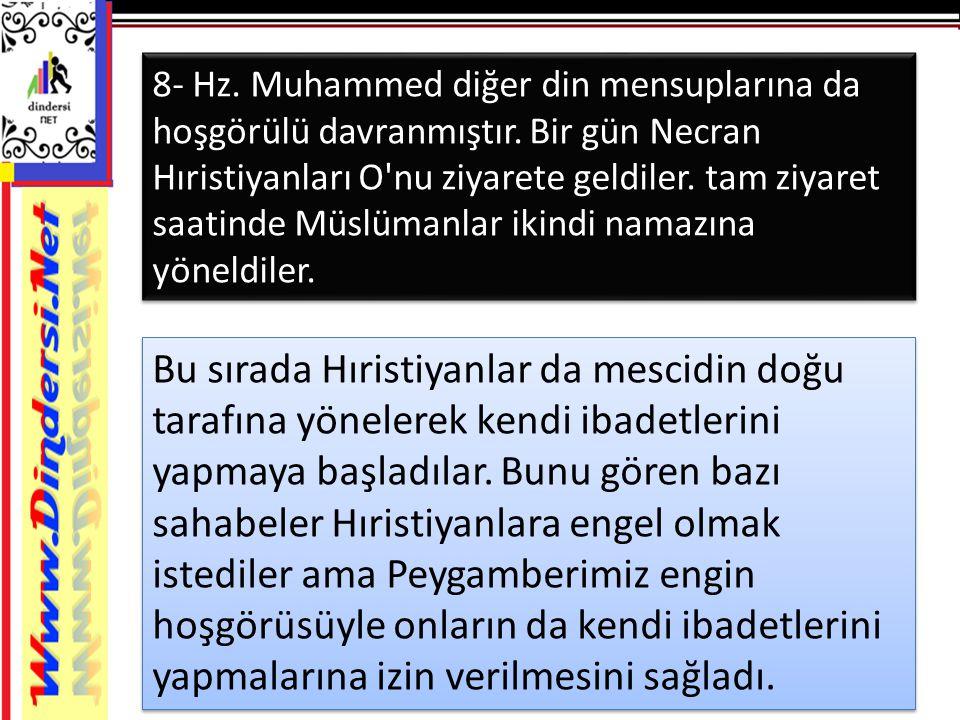 8- Hz. Muhammed diğer din mensuplarına da hoşgörülü davranmıştır