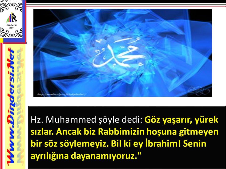 Hz. Muhammed şöyle dedi: Göz yaşarır, yürek sızlar