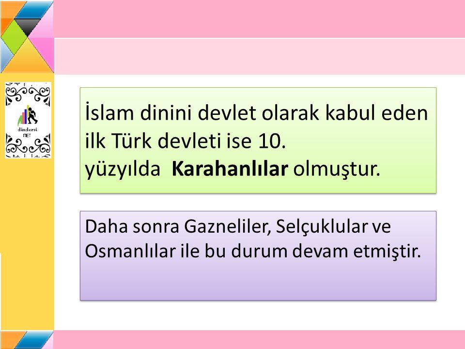 İslam dinini devlet olarak kabul eden ilk Türk devleti ise 10