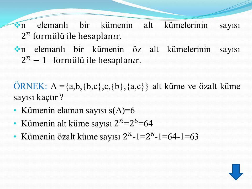 n elemanlı bir kümenin alt kümelerinin sayısı 2 𝑛 formülü ile hesaplan𝚤r.