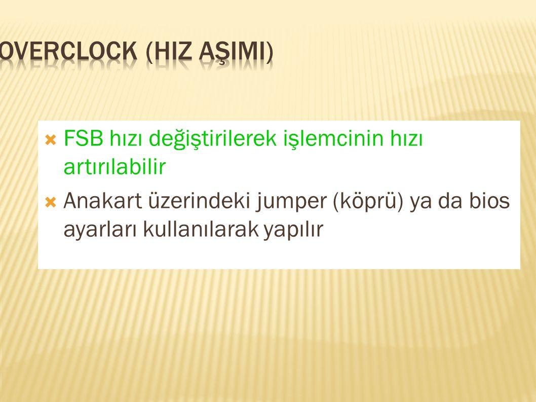 OVERCLOCK (HIZ AŞIMI) FSB hızı değiştirilerek işlemcinin hızı artırılabilir.