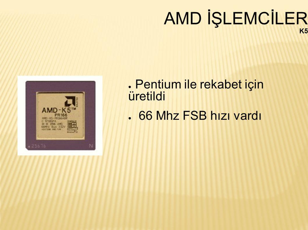 AMD İŞLEMCİLER Pentium ile rekabet için üretildi 66 Mhz FSB hızı vardı