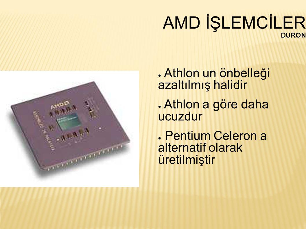 AMD İŞLEMCİLER Athlon un önbelleği azaltılmış halidir