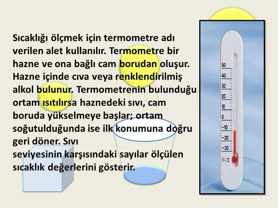 Sıcaklığı ölçmek için termometre adı verilen alet kullanılır
