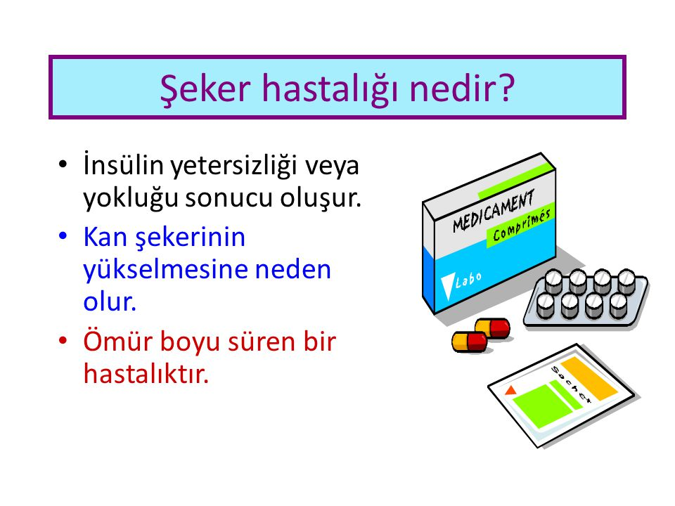 Şeker hastalığı nedir İnsülin yetersizliği veya yokluğu sonucu oluşur. Kan şekerinin yükselmesine neden olur.