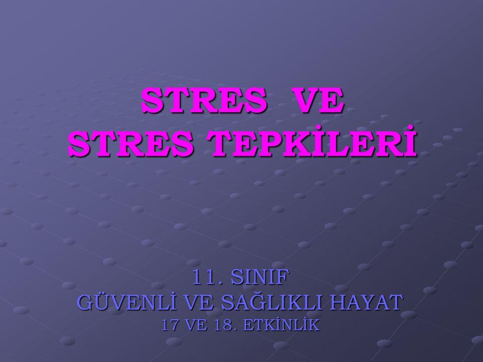 STRES VE STRES TEPKİLERİ