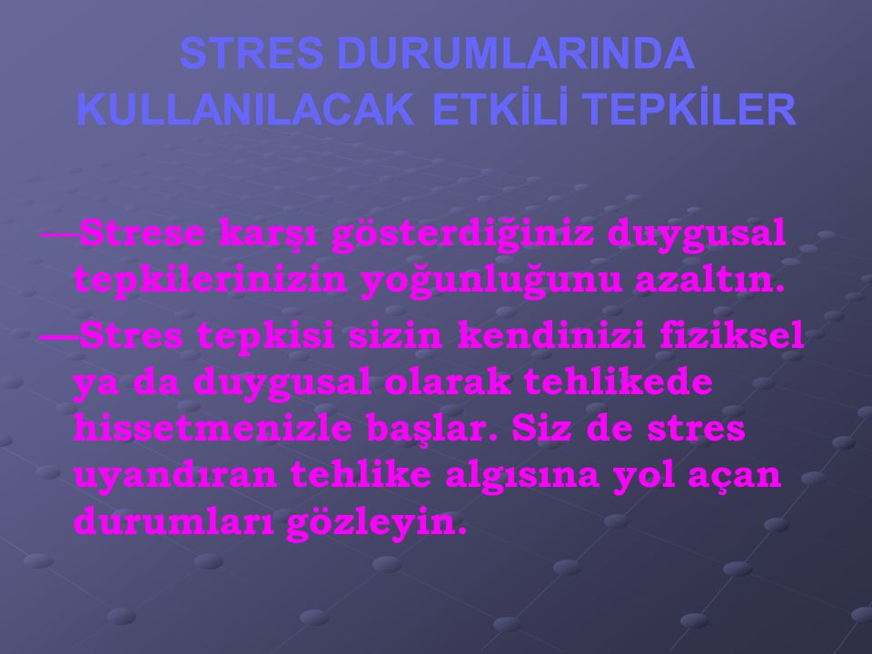 STRES DURUMLARINDA KULLANILACAK ETKİLİ TEPKİLER