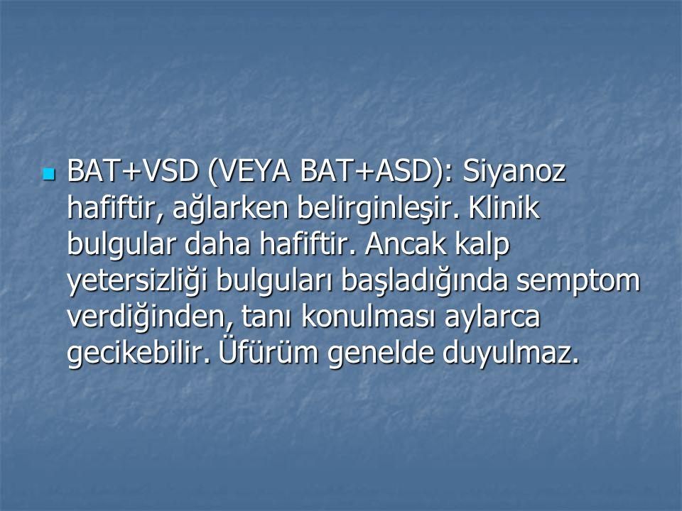 BAT+VSD (VEYA BAT+ASD): Siyanoz hafiftir, ağlarken belirginleşir
