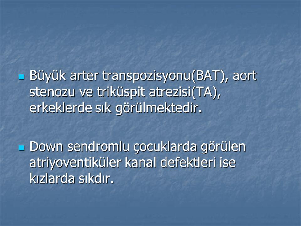 Büyük arter transpozisyonu(BAT), aort stenozu ve triküspit atrezisi(TA), erkeklerde sık görülmektedir.