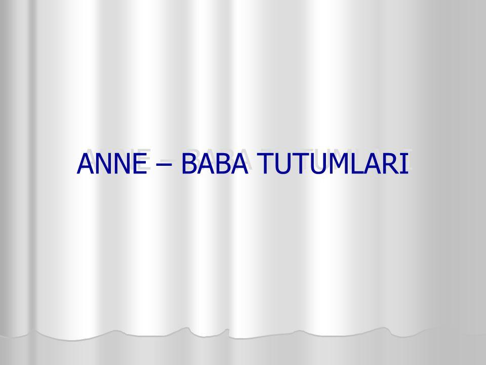 ANNE – BABA TUTUMLARI